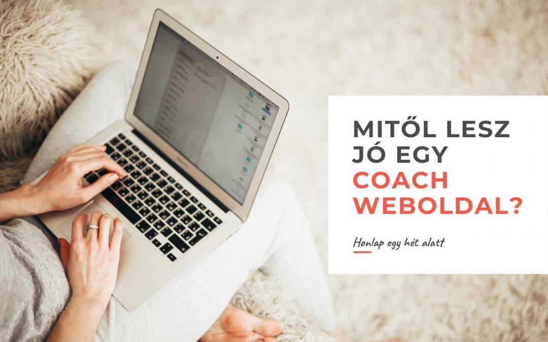 Mitől lesz jó egy coach weboldal? – a 7 kedvenc részletünk, amivel kitűnhetsz a tömegből